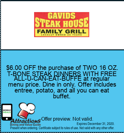 $6.00 OFF the purchase of TWO 16 OZ. T-BONE STEAK DINNERS WITH FREE ALL-U-CAN-EAT-BUFFE at regular menu price. Dine in only. Offer includes entree, potato, and all you can eat buffet.