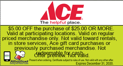 $5.00 OFF the purchase of $25.00 OR MORE. Valid at participating locations. Valid on regular priced merchandise only. Not valid toward rentals, in store services, Ace gift card purchases or previously purchased merchandise. Not redeemable for cash.