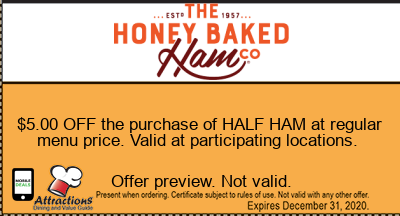 $5.00 OFF the purchase of HALF HAM at regular menu price. Valid at participating locations.