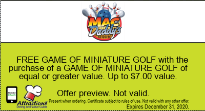 FREE GAME OF MINIATURE GOLF with the purchase of a GAME OF MINIATURE GOLF of equal or greater value. Up to $7.00 value.