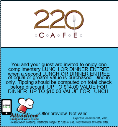 You and your guest are invited to enjoy one complimentary LUNCH OR DINNER ENTREE when a second LUNCH OR DINNER ENTREE of equal or greater value is purchased. Dine in only. Tipping should be computed on total check before discount. UP TO $14.00 VALUE FOR DINNER. UP TO $10.00 VALUE FOR LUNCH.